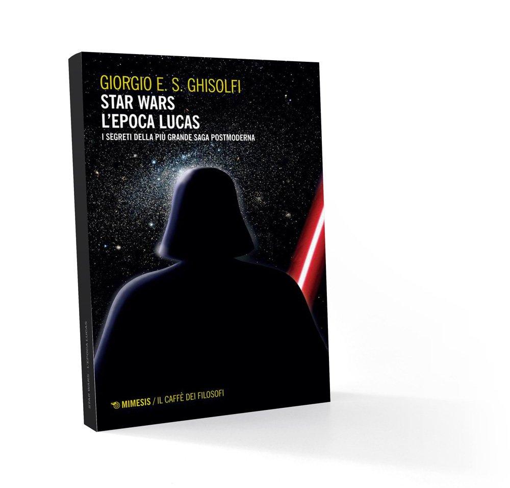 Star Wars: l'epoca Lucas di Giorgio E S Ghisolfi